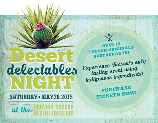 Desert Delectables Nights - Saturday May 30, 2015 at the Arizona-Sonora Desert Museum. Over 15 Tucson Originaks Restaurants! Experience Tucson's only tasting event using indigenous ingredients! Purchase tickets now!